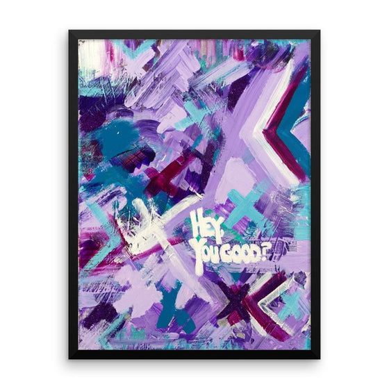 Hey You Good? Enhanced Matte Paper Framed Poster Abstract Deep