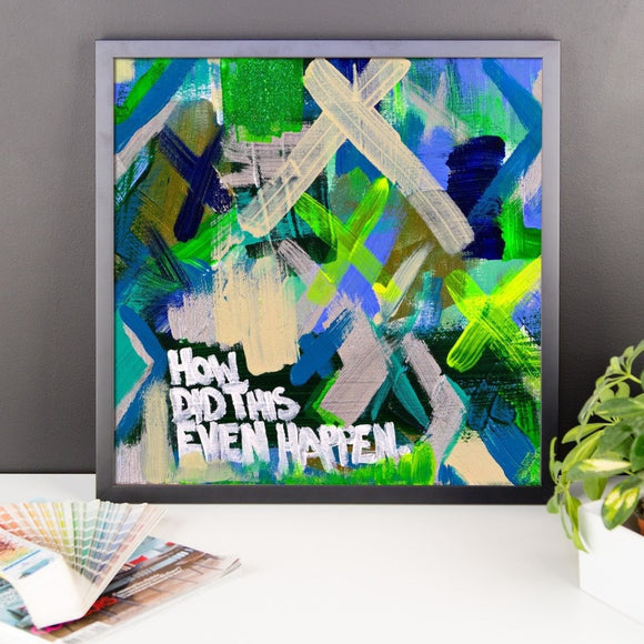 How Did This Even Happen. Enhanced Matte Paper Framed Poster Abstract Deep