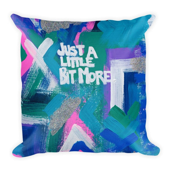 Just A Little Bit More. Square Pillow Abstract Deep