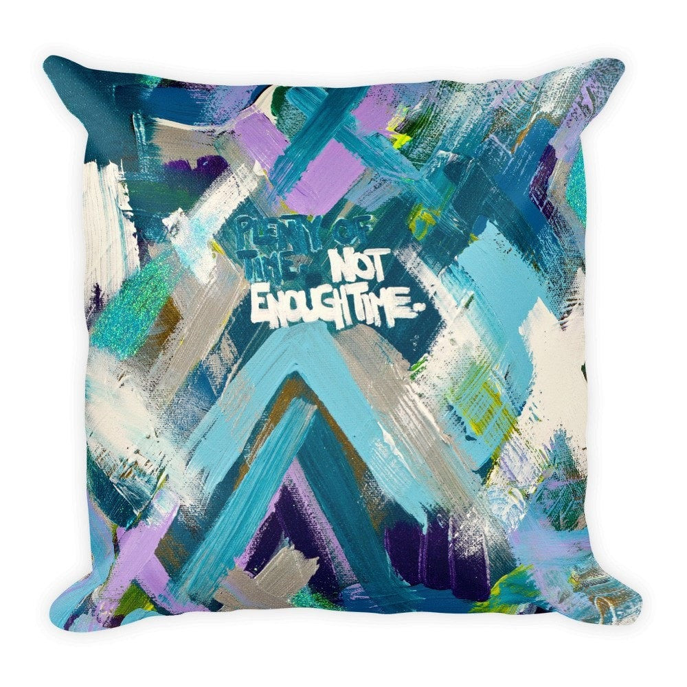 Plenty Of Time. Not Enough Time. Square Pillow Abstract Deep
