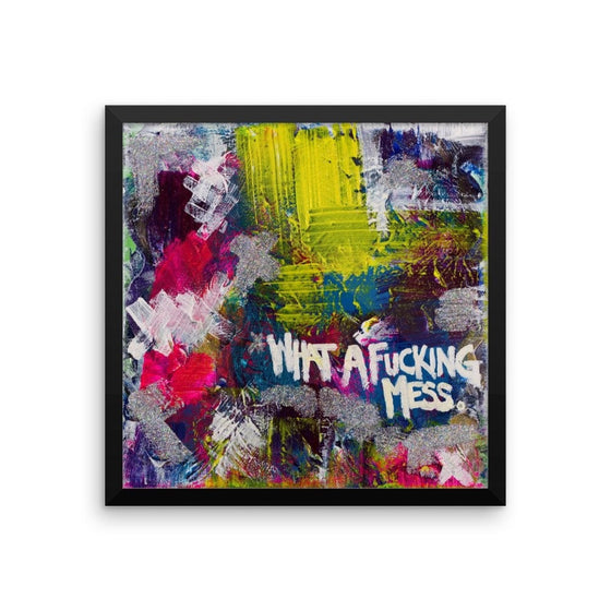 What A Fucking Mess. Premium Luster Photo Paper Framed Poster Abstract Deep