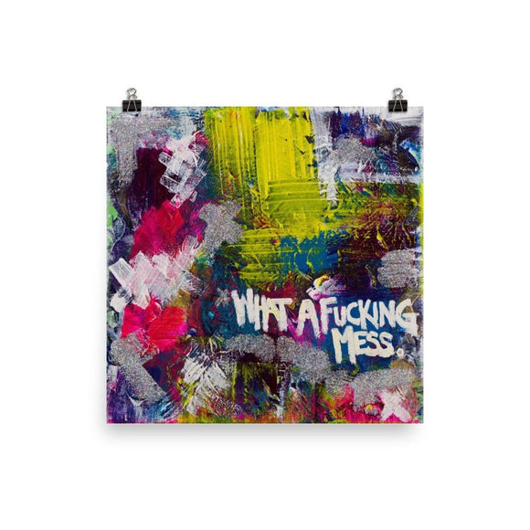 What A Fucking Mess. Premium Luster Photo Paper Poster Abstract Deep