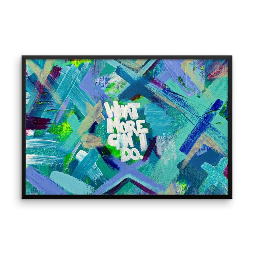 What More Can I Do. Enhanced Matte Paper Framed Poster Abstract Deep