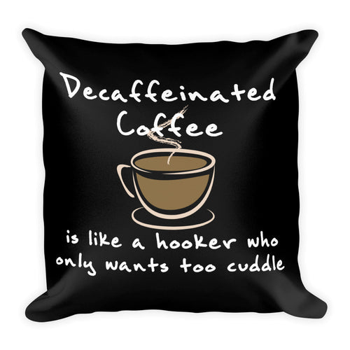 Decaffeinated Coffee  - Square Pillow