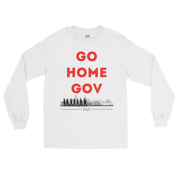 """Go Home Gov"" Long Sleeve"