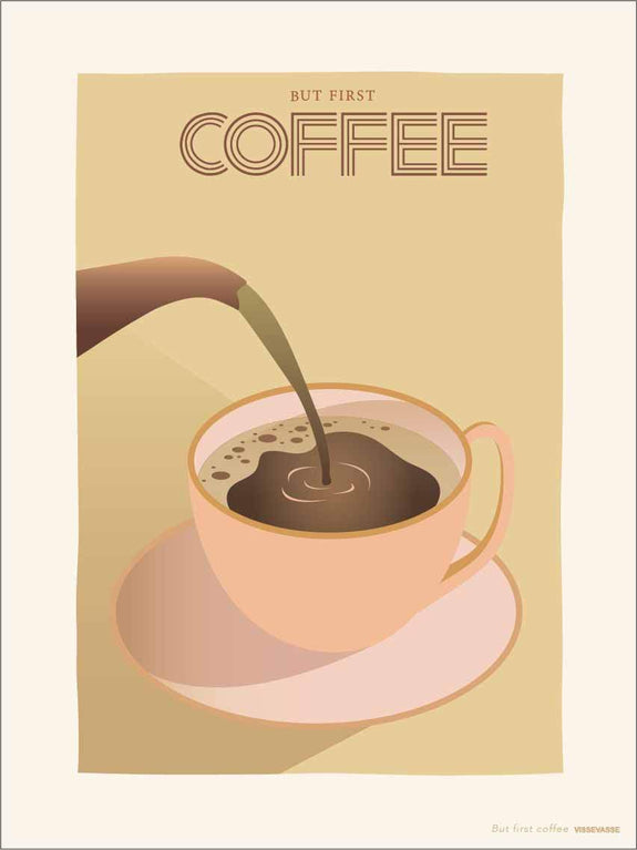BUT FIRST COFFEE - plakat fra ViSSEVASSE