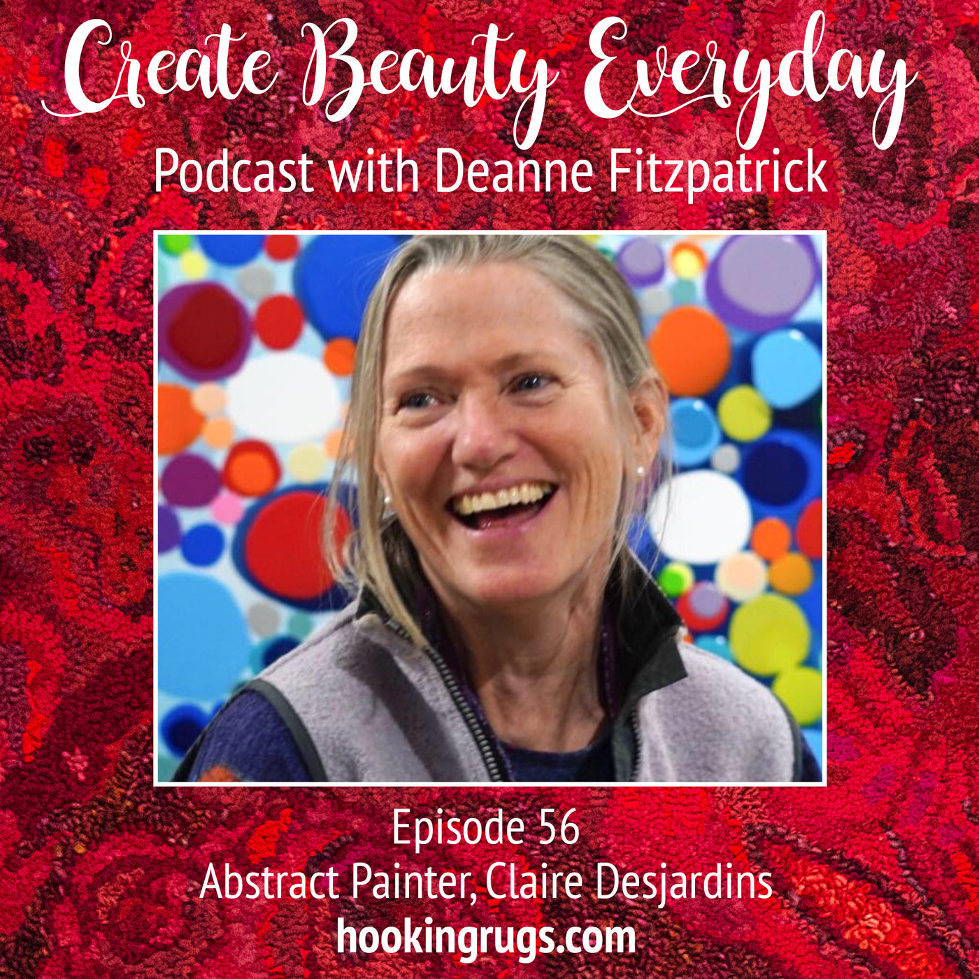 Episode 56 A Conversation With Artist, Claire Desjardins