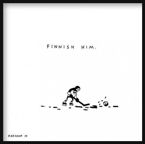 FINNISH HIM.
