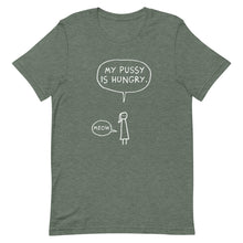 My Pussy is Hungry - tshirt