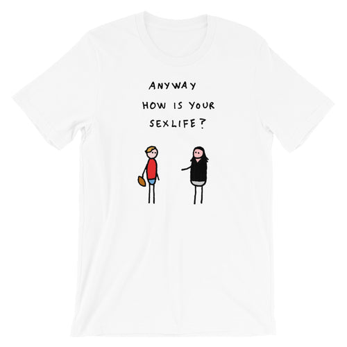 How is your sexlife? - tshirt