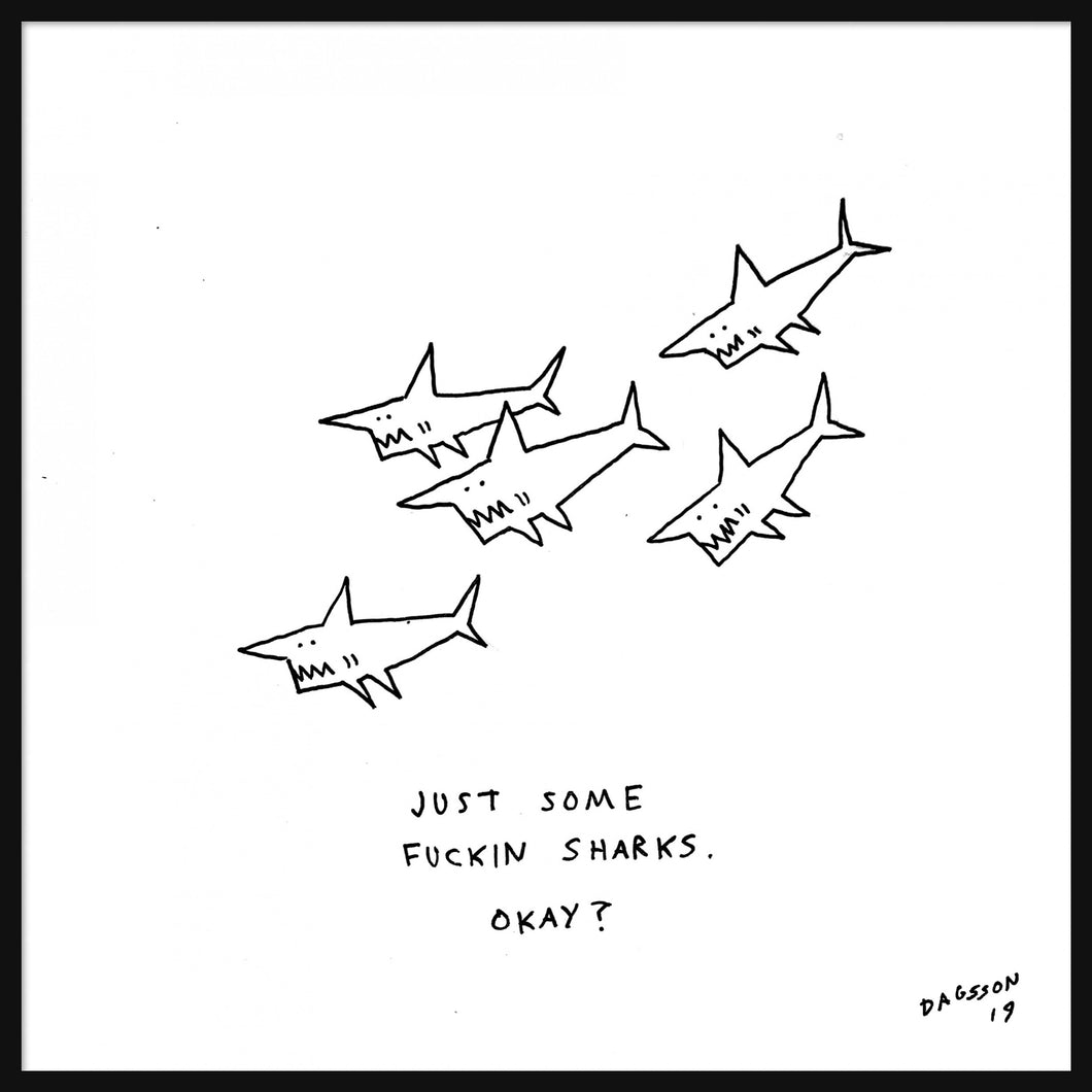 Just some fuckin sharks okay?