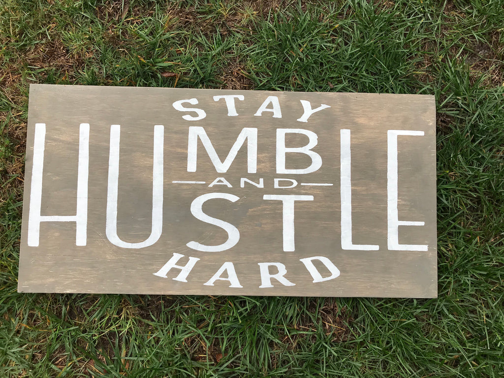 Stay Humble and Hustle Hard