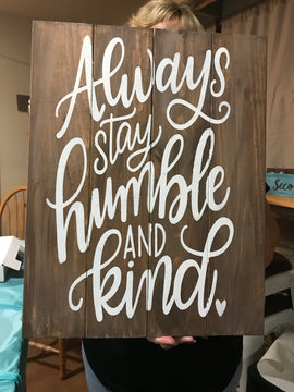 Always stay humble and kind- slated