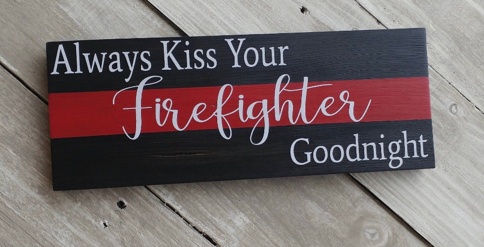 Always kiss your Firefighter Goodnight