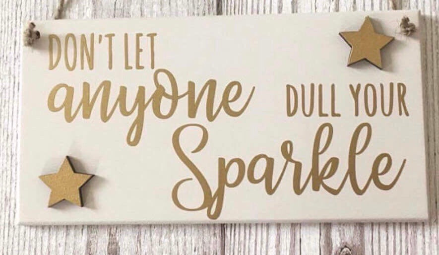 Don't let anyone dull your spakle