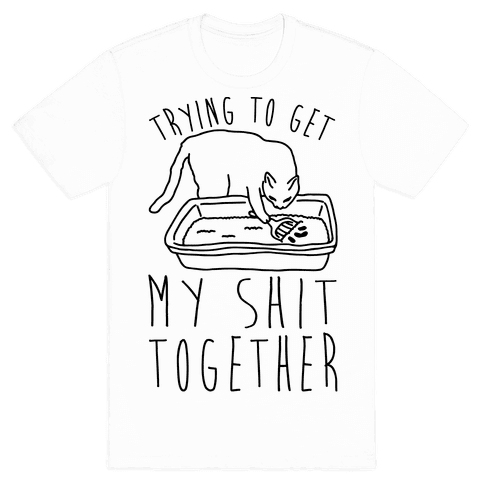 """Trying To Get My $hit Together"" Casual Printed T-shirt"