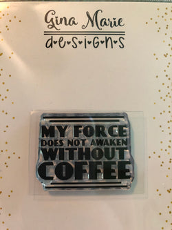 MY FORCE COFFEE SENTIMENT STAMP - Gina Marie Designs