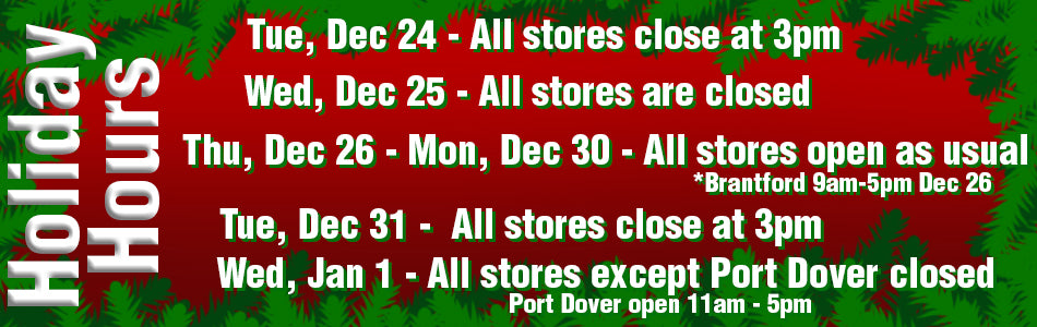 All stores close at 3pm Christmas Eve and New Years Eve, Closed Christmas Day and New Years Day (Port Dover open New Years Day), open regular hours otherwise