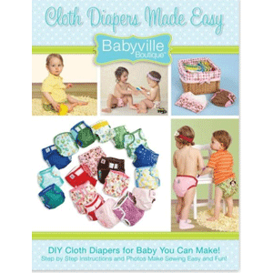 "Front cover of book Cloth Diapers Made Easy (Babyville Boutique).  ""DIY Cloth Diapers for Baby You Can Make!"""