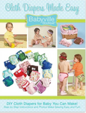 "Front cover of book Cloth Diapers Made Easy (Babyville Boutique). ""DIY Cloth Diapers for Baby You Can Make! Step by Step Instructions and Photos Make Sewing Easy and Fun!"""