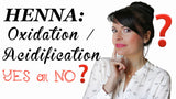 Henna Application & Preparation: Oxidation - Acidification - YES or NO?