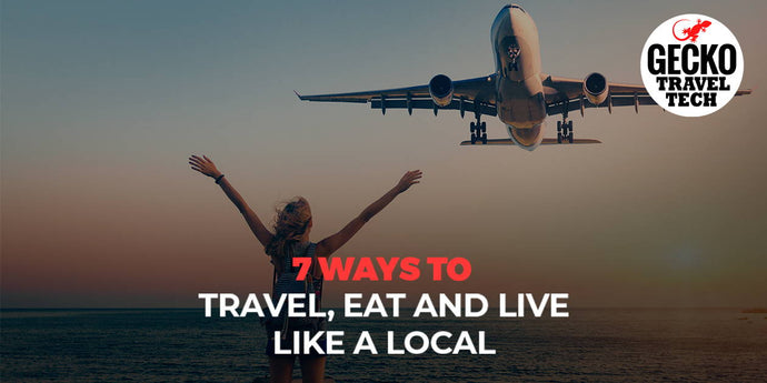 7 ways to Travel, Eat and Live like a Local