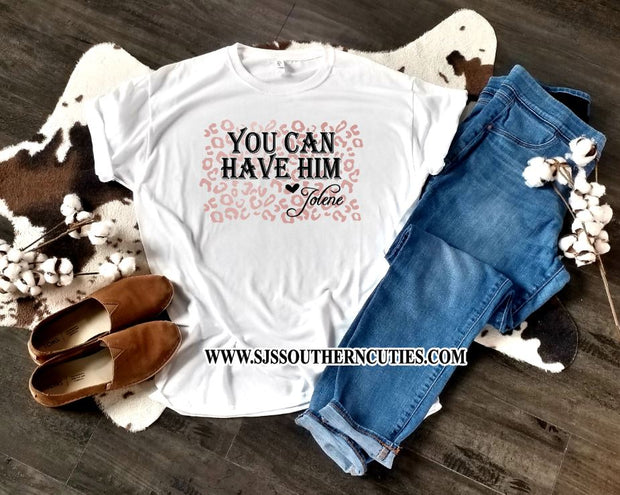 You Can Have Him Love Jolene Shirt
