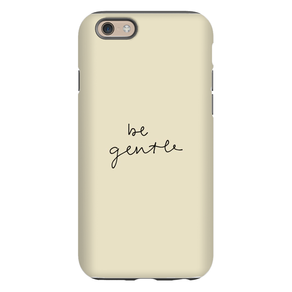 """Be Gentle"" Phone Case"