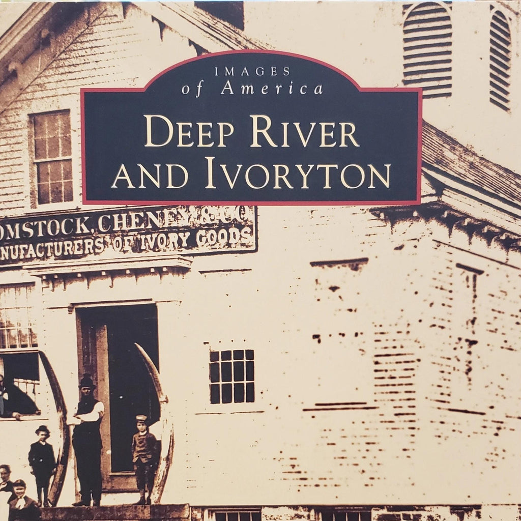 Deep River and Ivoryton by Don Malcarne, Edith DeForest & Robbi Storms