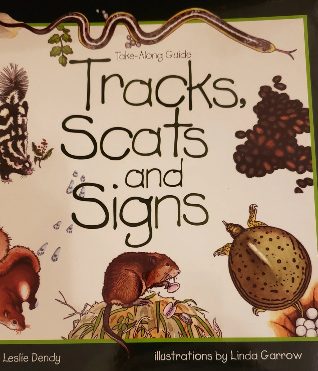 Tracks, Scats and Signs - A Take Along by Leslie Dendy