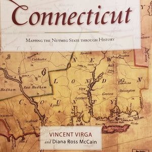 Connecticut - Mapping the Nutmeg State Through History by Vincent Virga & Diana Ross McCain
