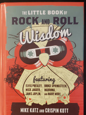 The Little Book of Rock and Roll Wisdom by Mike Katz and Crispin Kott