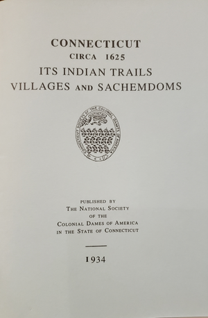 Connecticut Circa 1625 Its Indian Trails, Villages, and Sachemdoms by Col. Dames of America