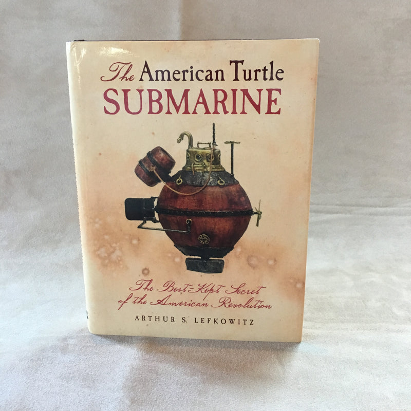 The American Turtle Submarine by Arthur S. Lefkowitz