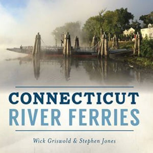 Connecticut River Ferries by Wick Griswold & Stephen Jones