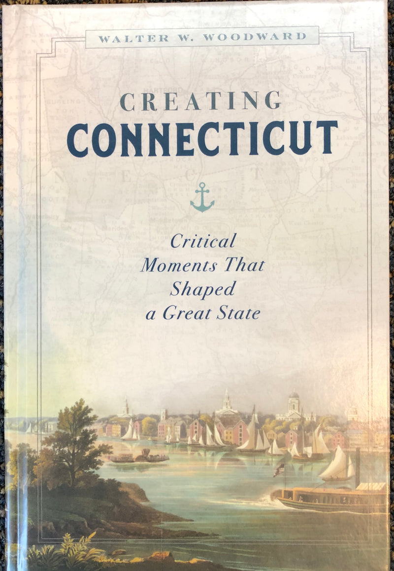 Creating Connecticut by Walter Woodward