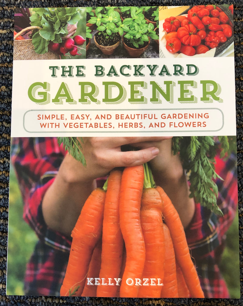 The Backyard Gardener by Kelly Orzel