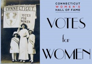 Connecticut River Speaker Series - CT Women's Hall of Fame - Votes for Women