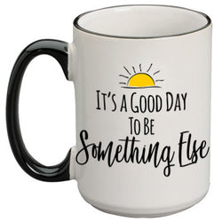 Good Day-Something Else  Coffee Mug W Black Handle and Rim