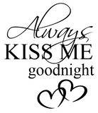 """Always Kiss me goodnight"" Wallsicker"