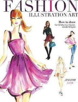 Fashion Illustration Art : How to Draw Fun & Fabulous Figures, Trends and Styles