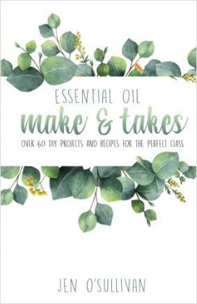 Essential Oil Make And Takes Over 60 Diy Projects