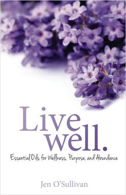 Live Well Essential Oils For Wellness Purpose And Abundance