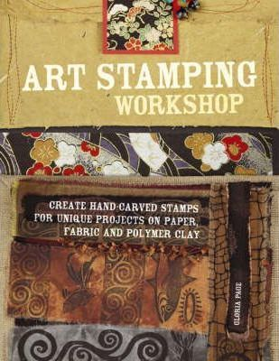 Art Stamping Workshop : Create Hand-Carved Stamps for Unique Projects on Paper, Fabric and Polymer Clay