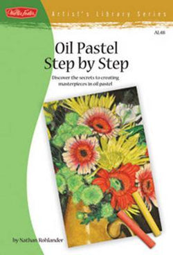 Oil Pastel Step by Step : Discover the Secrets to Creating Masterpieces in Oil Pastel