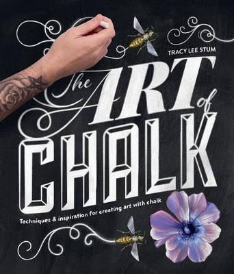 The Art of Chalk : Techniques and Inspiration for Creating Art with Chalk