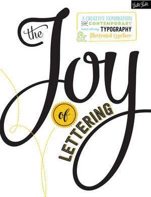 The Joy of Lettering : A creative exploration of contemporary hand lettering, typography & illustrated typeface