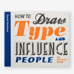 How to Draw Type and Influence People : Create Your Own Hand-drawn Fonts