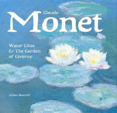 Claude Monet: Waterlilies And The Gardens Of Giverny Hc
