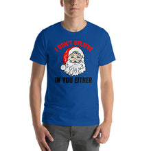 Load image into Gallery viewer, I Don't Believe in You Either Santa Claus T-Shirt